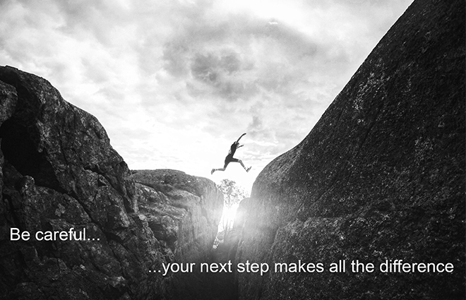 Be careful...your next step makes all the difference
